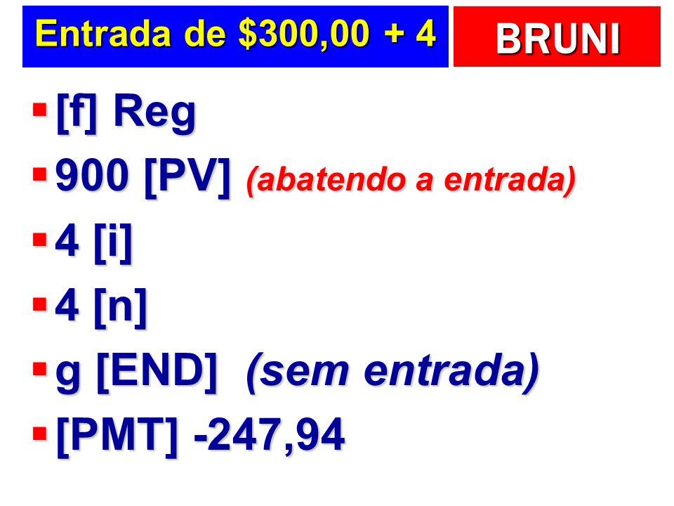 900 [PV] (abatendo a entrada) 4 [i] 4 [n] g [END] (sem entrada)